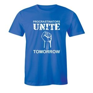 Procrastinators Unite Tomorrow Funny Quote T-shirt
